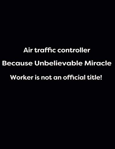 Air traffic controller Because Unbelievable Miracle Worker is not an official title!: Lined 150 pages notebook - Black Glossy (Energy, work and love ... and the positive side of life., Band 1)