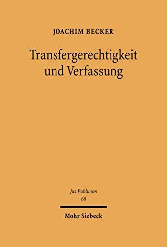 Transfergerechtigkeit und Verfassung: Die Finanzierung der Rentenversicherung im Steuer- und Abgabensystem und im Gefüge der staatlichen Leistungen (Jus Publicum 68)