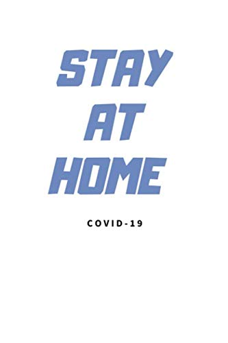 STAY AT HOME NOTEBOOK: PLEASE STAY AT HOME,LINED NOTEBOOK FOR YOU,gift for adults and kids for any gift giving occasion,FOR GIRLS OR BOYS,17 lines,6*9 INCHES,120 PAGES