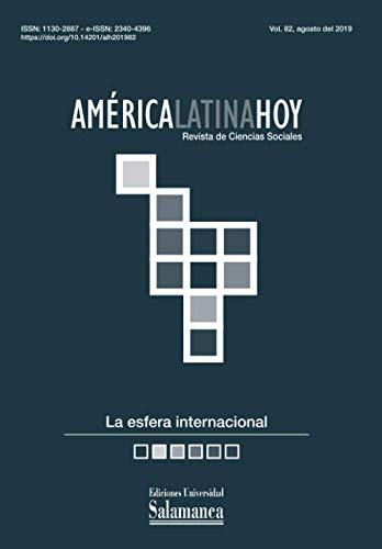 América Latina Hoy: Revista de Ciencias Sociales: Vol. 82 (2019): La esfera internacional