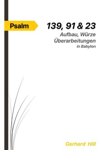 Die Psalmen 139, 91 & 23: Aufbau, Würze, Überarbeitungen in Babylon