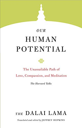 Our Human Potential: The Unassailable Path of Love, Compassion, and Meditation (Core Teachings of Dalai Lama, Band 7)