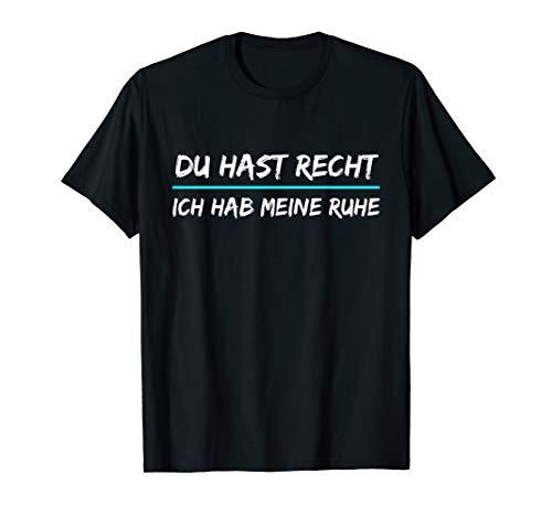 Du Hast Recht t shirt Ich Hab Meine Ruhe T-Shirt lustiges !!