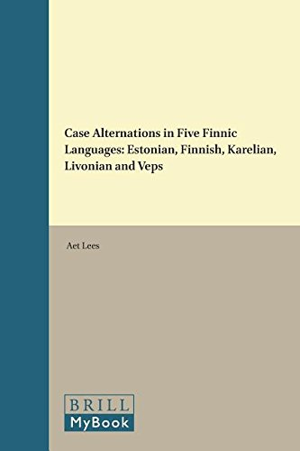Case Alternations in Five Finnic Languages: Estonian, Finnish, Karelian, Livonian and Veps (Brill\'s Studies in Language, Cognition and Culture, Band 13)