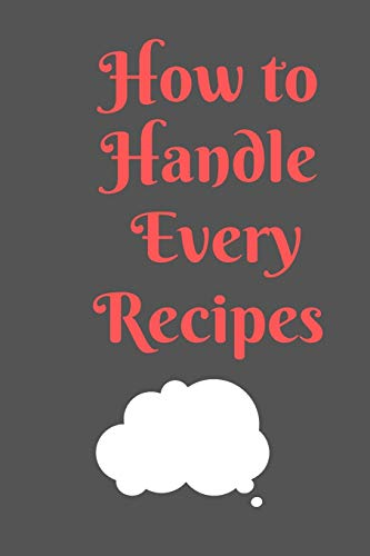 Best Price How To Handle Every RECIPES: All Purpose  Recipes  6x9 Blank Lined Formated Cooking Note...