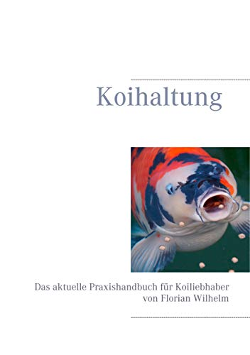 Koihaltung: Das aktuelle Praxishandbuch für Koiliebhaber