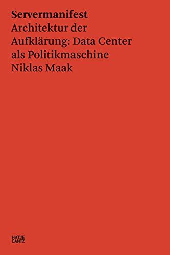 Niklas Maak: Servermanifest - Architektur der Aufklärung: Data Center als Politikmaschine (Zeitgenössische Kunst) (German Edition)