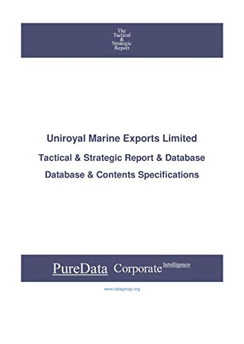 Uniroyal Marine Exports Limited: Tactical & Strategic Database Specifications (Tactical & Strategic - India Book 42170) (English Edition)