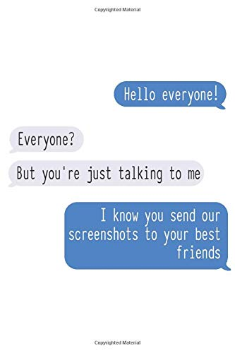 I Know You Send Our Screenshots To Your Best Friend: Cute Notebook Funny Dialogue Blank Lined Journal Conversation Between Friends
