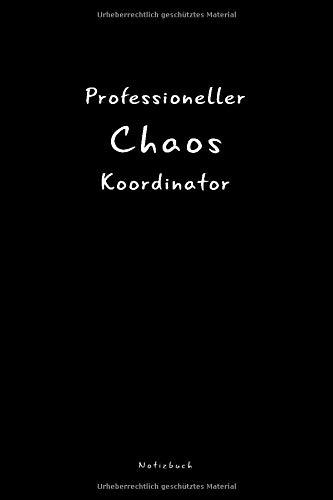 Professioneller Chaos Koordinator: Gepunktetes (Dotted) Notizbuch Für Beruf Und Alltag. Ein Unvergessliches Geschenk Für Kollegen Im Büro, Mitschüler Und Freunde. Einfach Jeden Tag Lächeln