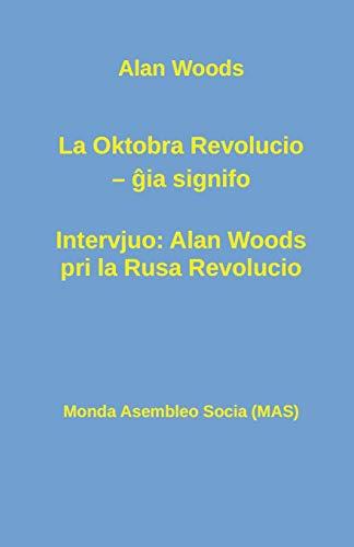 La Oktobra Revolucio -- ĝia signifo; Intervjuo: Alan Woods pri la Rusa Revolucio (234) (Mas-Libro) (Esperanto Edition) (Paperback)