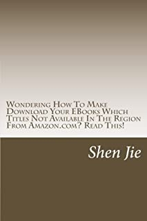 Wondering How To Make Download Your EBooks Which Titles Not Available In The Region From Amazon.com? Read This!: For Amazo...