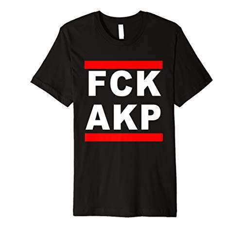 FCK AKP T-Shirt Gegen Türkischen Nationalismus