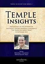 Temple Insights - Proceedings of the Interpreter Matthew B. Brown Memorial Conference - The Temple on Mount Zion Series 2 - September 2012