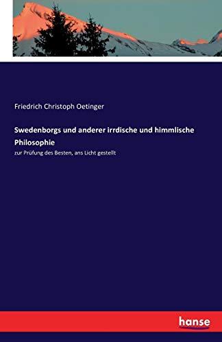 Swedenborgs und anderer irrdische und himmlische Philosophie: zur Prüfung des Besten, ans Licht gestellt