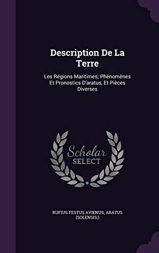 Description de La Terre: Les Regions Maritimes; Phenomenes Et Pronostics D'Aratus, Et Pieces Diverses