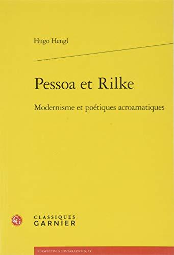 Pessoa et Rilke : Modernisme et poétiques acroamatiques