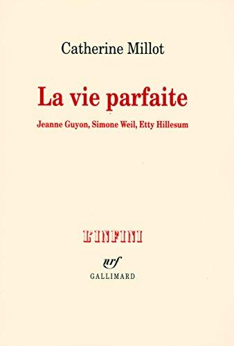 La vie parfaite: Jeanne Guyon, Simone Weil, Etty Hillesum