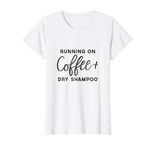 Womens Running on Coffee and Dry Shampoo Shirt, Lady Boss Shirt