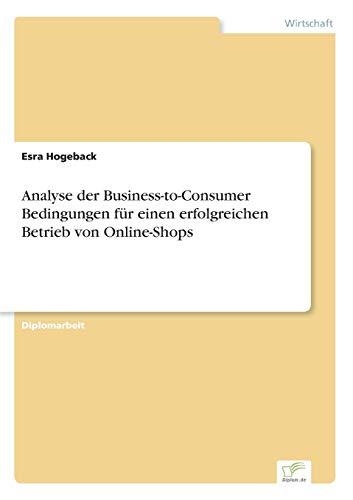 Analyse der Business-to-Consumer Bedingungen für einen erfolgreichen Betrieb von Online-Shops