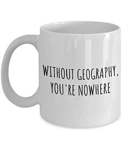 N\A Taza de geografía - Regalo de Profesor de geografía - Presente de geógrafo - Sin geografía, no estás en Ninguna Parte