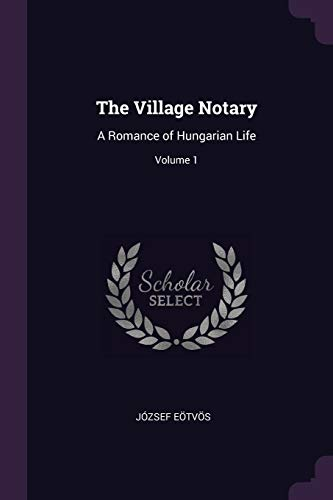 VILLAGE NOTARY: A Romance of Hungarian Life; Volume 1