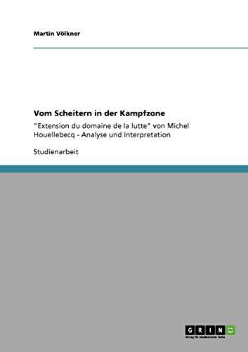 Vom Scheitern in der Kampfzone: Extension du domaine de la lutte von Michel Houellebecq - Analyse und Interpretation
