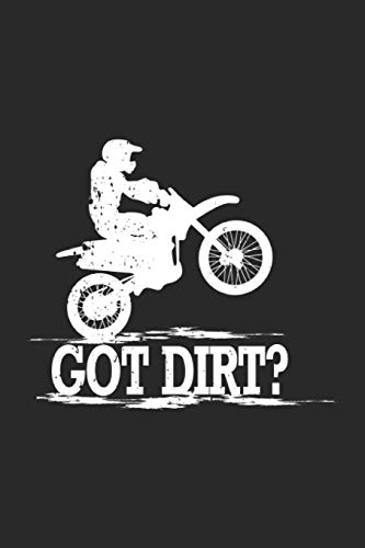Got Dirt: Motorcycle Notebook Motocross Journal for Ednuro, Supermoto, Riders, Freestyle Moto-X on the Dirt Bike Track, coworkers and students, ... Medium College ruled notebook, 120 pages