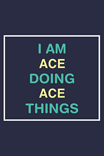 I Am Ace Doing Ace Things: Personalized Lined Name Journal Notebook Gift For Ace - Birthday and Thank You funny Gift - 120 pages - Matte Cover - 6x9 inches