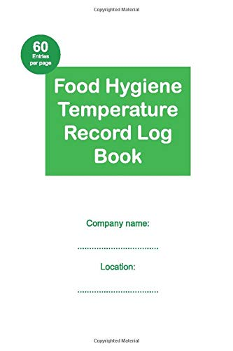 Health and Safety Food Hygiene Temperature Record Log Book: For restaurants/bars/businesses with 60 entries per page, 50 pages in the book giving 3000 entry capacity