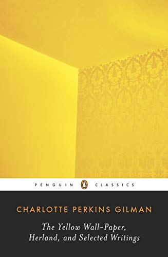 The Yellow Wall-Paper, Herland, and Selected Writings