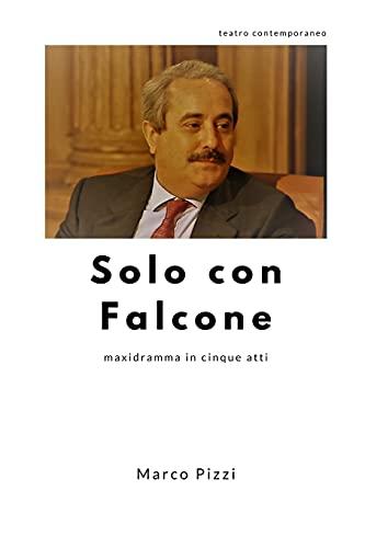 Solo con Falcone: maxidramma in cinque atti (Italian Edition)