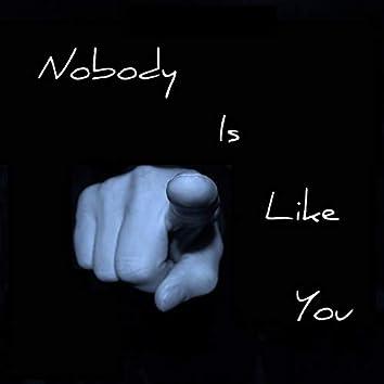 Nobody Is Like You