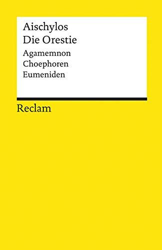 Die Orestie: Agamemnon. Choephoren. Eumeniden (Reclams Universal-Bibliothek)