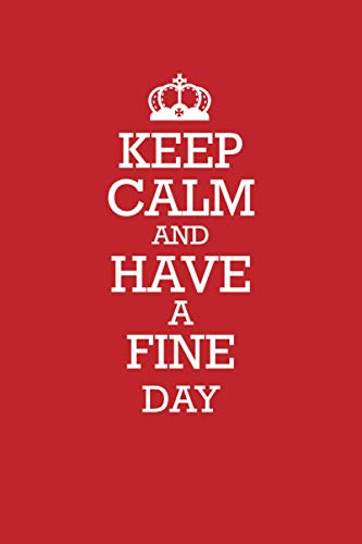 HAVE A FINE DAY :Keep Calm and HAVE A FINE DAY Notebook / Journal: Lined Notebook / Journal Gift, 120 Pages, 6x9, Soft Cover, Matte Finish