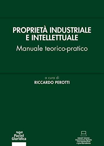 Proprietà industriale e intellettuale. Manuale teorico-pratico