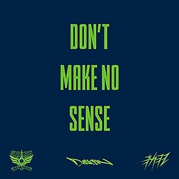 DONT MAKE NO SENSE