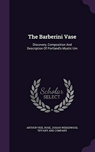 The Barberini Vase: Discovery, Composition and Description of Portland's Mystic Urn