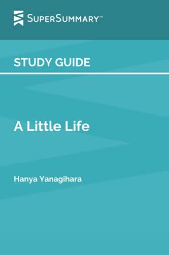 Study Guide: A Little Life by Hanya Yanagihara (SuperSummary)