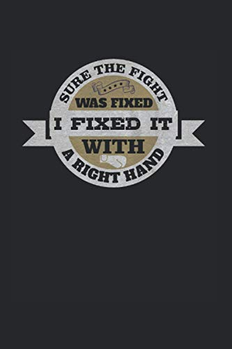 Sure the fight was fixed it with a right hand: Notizbuch Trainingsbuch für Boxer   Blank   A5   120 Seiten
