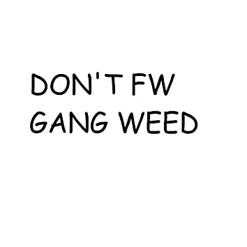 Don't FW Gang Weed