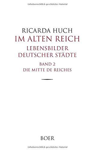 Im Alten Reich - Lebensbilder deutscher Städte, Band 2: Die Mitte des Reiches