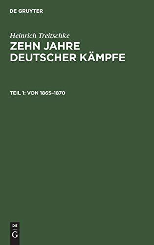 Heinrich Treitschke: Zehn Jahre deutscher Kämpfe: Von 1865–1870