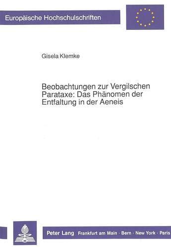 Beobachtungen zur Vergilschen Parataxe: Das Phänomen der Entfaltung in der Aeneis (Europäische Hochschulschriften / European University Studies / ... et littérature classiques, Band 48)