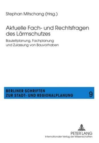 Aktuelle Fach- und Rechtsfragen des Lärmschutzes: Bauleitplanung, Fachplanung und Zulassung von Bauvorhaben (Berliner Schriften zur Stadt- und Regionalplanung, Band 9)