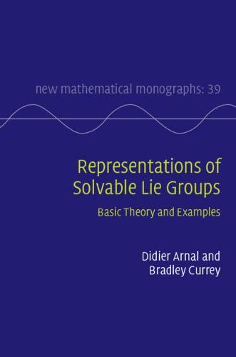 Representations of Solvable Lie Groups: Basic Theory and Examples (New Mathematical Monographs)