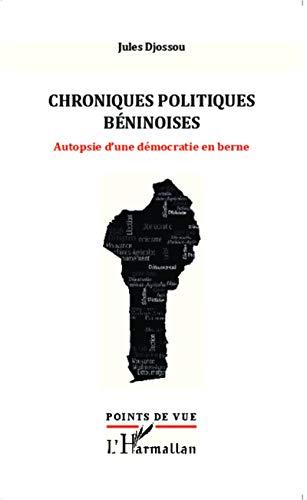 Chroniques politiques béninoises: Autopsie d'une démocratie en berne