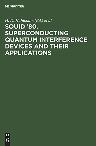 SQUID '80. Superconducting Quantum Interference Devices and their Applications: Proceedings of the Second International Conference on Superconducting ... Their Applications - Conference Proceedings