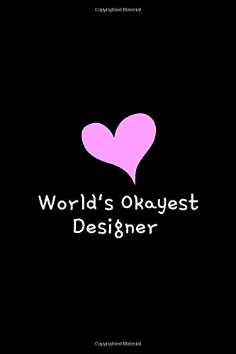 World's Okayest Designer: Journal for Designer Blank Lined Notebook,Designer ... Gifts |100 Blank Pages, 6x9 inches.  Drawing Prompts to inspire ... Concept Artists, Character Designers etc.