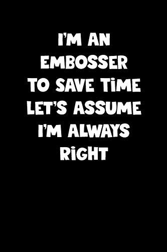 Embosser Notebook - Embosser Diary - Embosser Journal - Funny Gift for Embosser: Medium College-Ruled Journey Diary, 110 page, Lined, 6x9 (15.2 x 22.9 cm)
